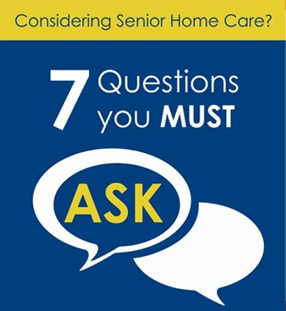 Considering Senior Home Care? 7 Questions you MUST ASK