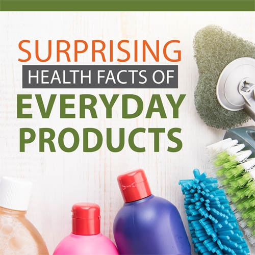 Surprising Health Facts of Everyday Products