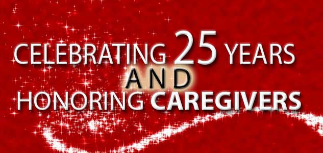 Celebrating 25 years and Honoring Caregivers